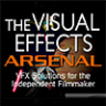 The Visual Effects Arsenal: VFX Solutions for the Independent Filmmaker by Bill Byrne